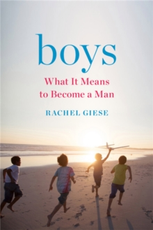 Boys : What It Means to Become a Man, Hardback Book