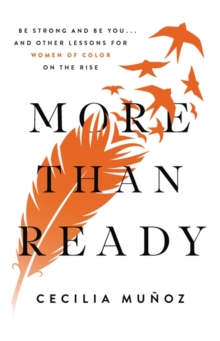 More than Ready : Be Strong and Be You . . . and Other Lessons for Women of Colour on the Rise, Hardback Book