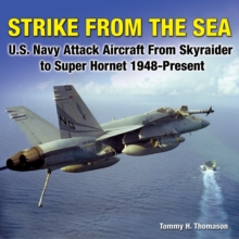 Strike from the Sea : U.S. Navy Attack Aircraft from Skyraider to Super Hornet, 1948-present, Hardback Book