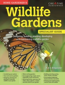 Home Gardener's Wildlife Gardens : Designing, Building, Planting, Developing and Maintaining a Wildlife Garden, Paperback / softback Book