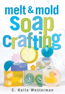 Melt and Mold Soap Crafting, Hardback Book