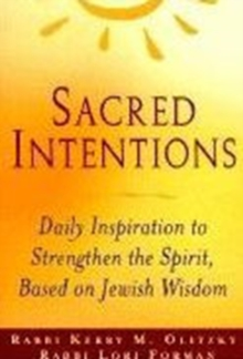 Sacred Intentions : Daily Inspiration to Stregthen the Spirit Based on Jewish Wisdom, Paperback / softback Book