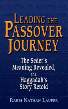 Leading the Passover Journey : The Seder's Meaning Revealed, the Haggadah's Story Retold, Hardback Book