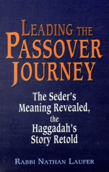 Leading the Passover Journey : The Seder's Meaning Revealed, the Haggadah's Story Retold, Paperback Book