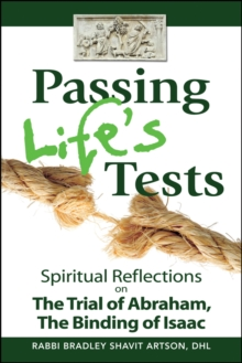 Passing Life's Tests : Spiritual Reflections on the Trial of Abraham, the Binding of Isaac, Paperback / softback Book