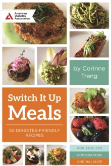 Switch it Up : A Fresh Take on Quick and Easy Diabetes-Friendly Recipes for a Balanced Life, Paperback Book