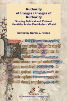 Authority of Images / Images of Authority : Shaping Political and Cultural Identities in the Pre-Modern World, Hardback Book