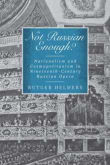 Not Russian Enough? : Nationalism and Cosmopolitanism in Nineteenth-Century Russian Opera, Hardback Book