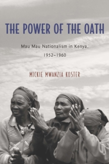 The Power of the Oath : Mau Mau Nationalism in Kenya, 1952-1960, Hardback Book