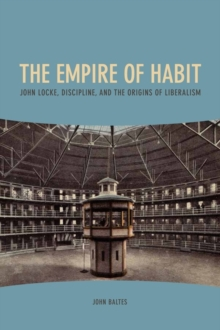 The Empire of Habit : John Locke, Discipline, and the Origins of Liberalism, Hardback Book