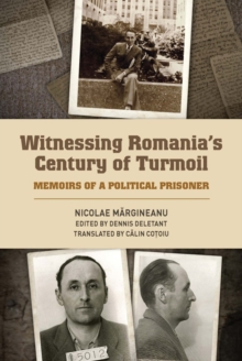 Witnessing Romania's Century of Turmoil : Memoirs of a Political Prisoner, Hardback Book