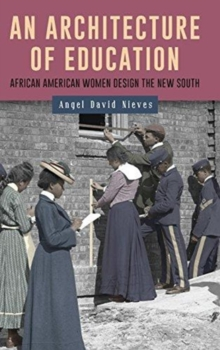 An Architecture of Education - African American Women Design the New South, Hardback Book