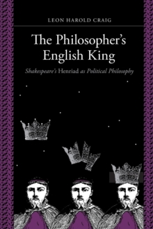 "The Philosopher's English King : Shakespeare's ""Henriad"" as Political Philosophy, Paperback / softback Book"