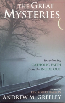 The Great Mysteries : Experiencing Catholic Faith from the Inside out, Hardback Book
