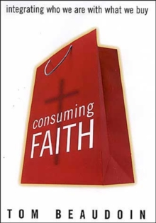 Consuming Faith : Integrating Who We are with What We Buy, Hardback Book