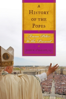 A History of the Popes : From Peter to the Present, Paperback / softback Book