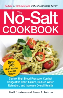 The No-Salt Cookbook : Reduce or Eliminate Salt Without Sacrificing Flavor, Paperback Book