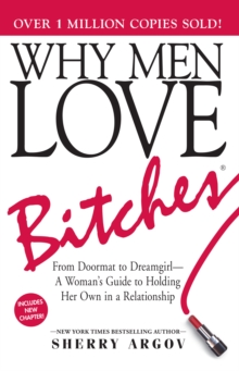 Why Men Love Bitches : From Doormat to Dreamgirl-A Woman's Guide to Holding Her Own in a Relationship, Paperback / softback Book