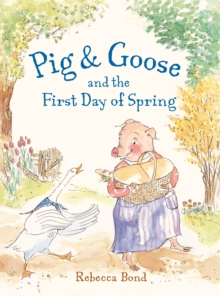 Pig & Goose And The First Day Of Spring, Hardback Book