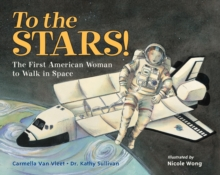 To the Stars! : The First American Woman to Walk in Space, Paperback / softback Book