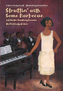 Struttin' with Some Barbecue : Lil Harden Armstrong Becomes the First Lady of Jazz, Hardback Book