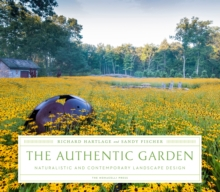 The Authentic Garden : Naturalistic and Contemporary Landscape Design, Hardback Book
