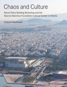 Chaos And Culture : Renzo Piano Building Workshop and the Stavros Niarchos Foundation Cultural Center, Hardback Book