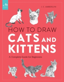 How To Draw Cats And Kittens : A Complete Guide for Beginners, Paperback / softback Book