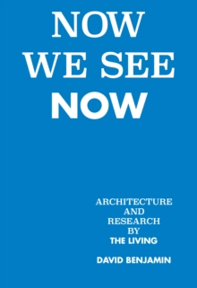 Now We See Now : Architecture and Research, Hardback Book