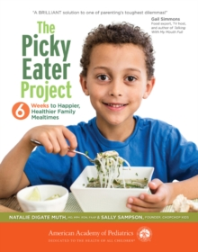 The Picky Eater Project : 6 Weeks to Happier, Healthier Family Mealtimes, Paperback Book