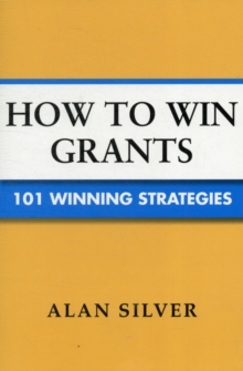 How to Win Grants : 101 Winning Strategies, Paperback / softback Book