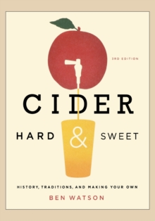 Cider, Hard and Sweet : History, Traditions, and Making Your Own, Paperback / softback Book