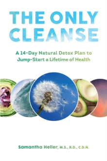 The Only Cleanse : A 14-Day Natural Detox Plan to Jump-Start a Lifetime of Health, Hardback Book