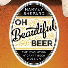 Oh Beautiful Beer the Evolution of Craft Beer and Design, Hardback Book