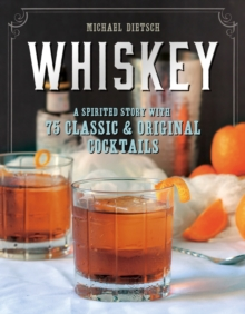 Whiskey : A Spirited Story with 75 Classic and Original Cocktails, Hardback Book