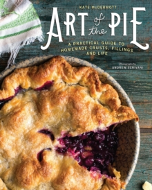 Art of the Pie : A Practical Guide to Homemade Crusts, Fillings, and Life, Hardback Book