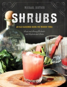 Shrubs : An Old-Fashioned Drink for Modern Times, Hardback Book