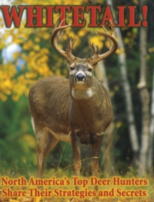 Whitetail! : North America's Top Deer Hunters Share Their Strategies & Secrets, Paperback / softback Book
