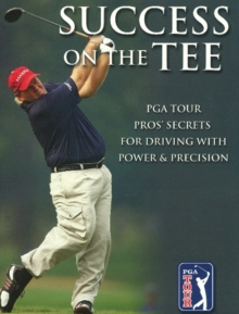 Success on the Tee : PGA Tour Pros' Secrets for Driving with Power & Precision, Paperback / softback Book