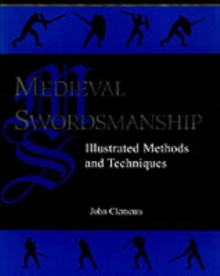 Medieval Swordsmanship : Illustrated Methods and Techniques, Paperback Book