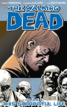 The Walking Dead Volume 6: This Sorrowful Life, Paperback Book