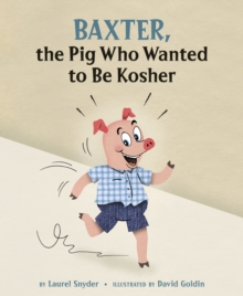 Baxter, the Pig Who Wanted to be Kosher, Hardback Book