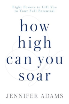 How High Can You Soar : Eight Powers to Lift You to Your New Potential, Hardback Book