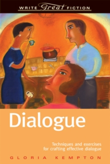 Dialogue : Techniques and Exercises for Crafting Effective Dialogue, Paperback Book