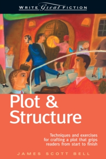 Plot and Structure : Techniques and Exercises for Crafting and Plot That Grips Readers from Start to Finish, Paperback Book