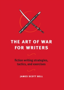 The Art of War for Writers : Fiction Writing Strategies, Tactics, and Exercises, Paperback Book