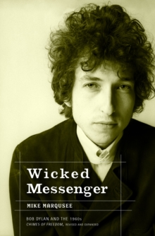 Wicked Messenger : Bob Dylan and the 1960s Chimes of Freedom, Paperback / softback Book