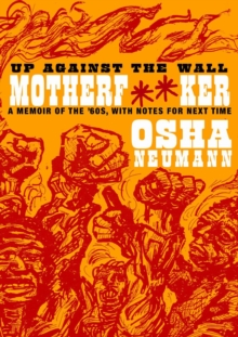 Up Against The Wall Motherf**ker : A Memoir of the 60s, with Notes for the Next Time, Paperback / softback Book