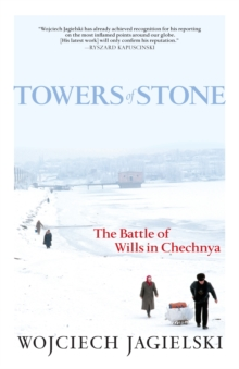 Towers Of Stone : The Battle of Wills in Chechnya, Paperback / softback Book