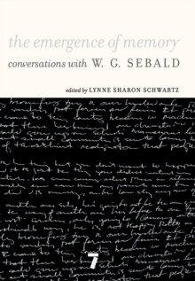 The Emergence Of Memory : Conversations with W.G. Sebald, Paperback / softback Book